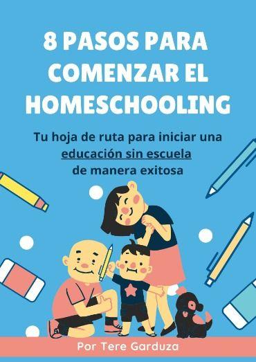 Ebook 8 pasos para comenzar la educación sin escuela homeschooling de manera exitosa