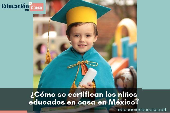 ¿cómo se certifican los niños educados en casa en México?