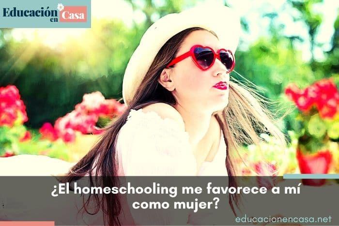el homeschooling me favorece a mí como mujer