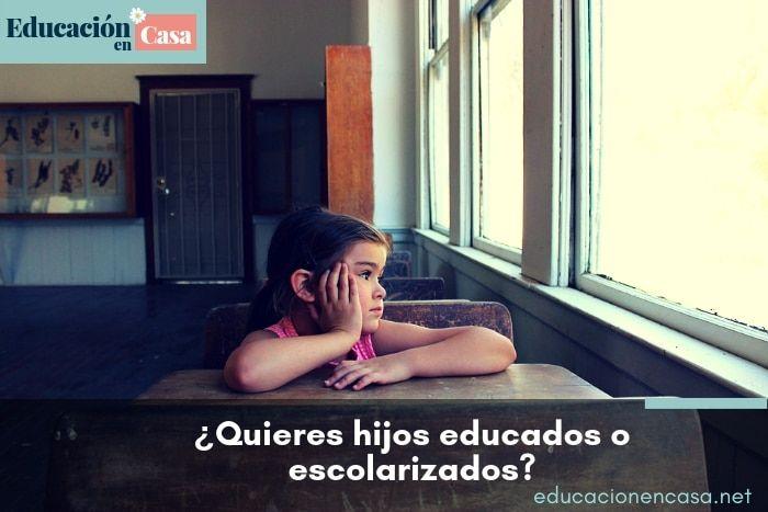 ¿Quieres hijos educados o escolarizados?