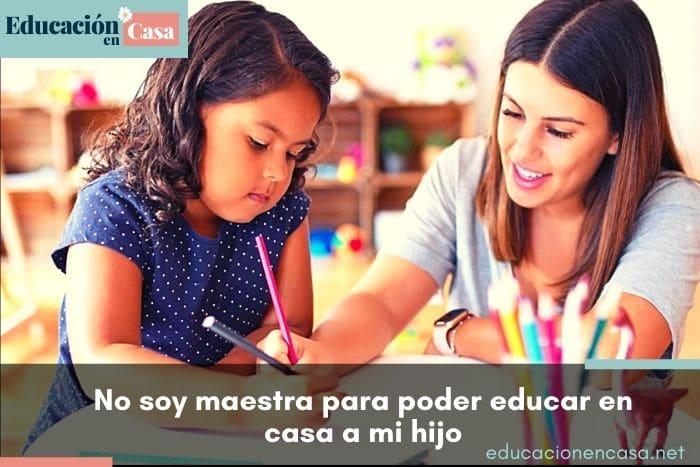 ¿Si no soy maestra no puedo educar a mis hijos en casa?