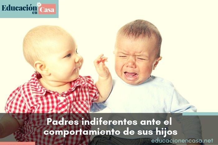¿Te muestras indiferente ante el comportamiento de tu hijo?